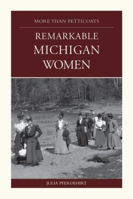 More Than Petticoats: Remarkable Michigan Women