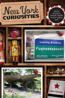New York Curiosities: Quirky Characters, Roadside Oddities and Other Offbeat Stuff (Curiosities Series)