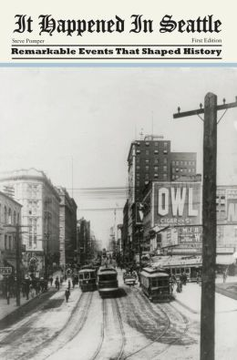 It Happened in Seattle: Remarkable Events That Shaped History