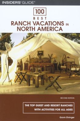 100 Best Ranch Vacations in North America: The Top Guest and Resort Ranches with Activities for All Ages