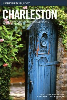 Insiders' Guide to Charleston: Including Mt. Pleasant, Summerville, Kiawah, and Other Islands