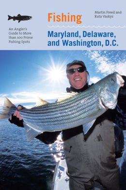 Fishing Maryland, Delaware, and Washington, D. C.: An Angler's Guide to More Than 100 Prime Fishing Spots