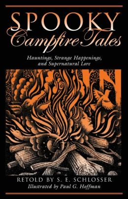 Spooky Campfire Tales: Tales of Hauntings, Strange Happenings, and Supernatural Lore