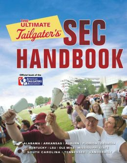 The Ultimate Tailgater's SEC Handbook