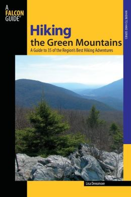 Hiking the Green Mountains: A Guide to 35 of the Region's Best Hiking Adventures