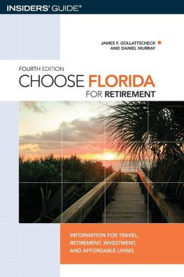 Choose Florida for Retirement, 4th: Information for Travel, Retirement, Investment, and Affordable Living