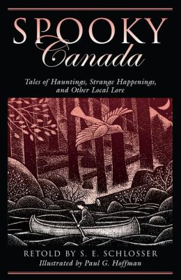 Spooky Canada: Tales of Hauntings, Strange Happenings, and Other Local Lore
