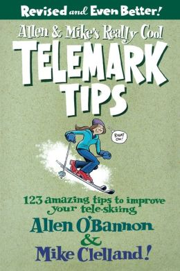Allen and Mike's Really Cool Telemark Tips, Revised and Even Better!
