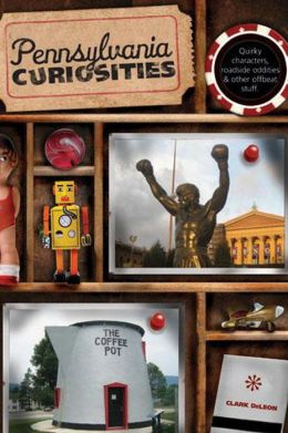 Pennsylvania Curiosities: Quirky Characters, Roadside Oddities & Other Offbeat Stuff (3rd Edition)