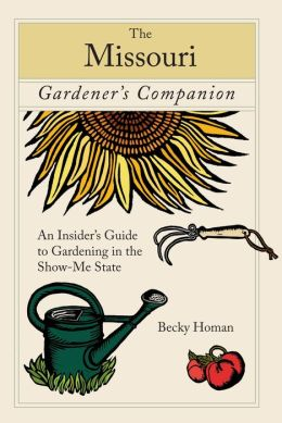 The Missouri Gardener's Companion: An Insider's Guide to Gardening in the Show-Me State