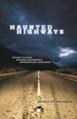 Haunted Highways: Spooky Stories, Strange Happenings, and Supernatural Sightings
