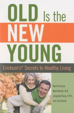Old Is the New Young: Erickson's Secrets to Healthy Living