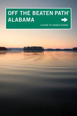 Alabama Off the Beaten Path, 9th: A Guide to Unique Places