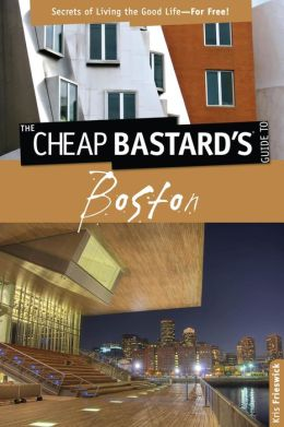 Boston: Secrets of Living the Good Life--For Free!