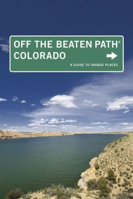 Colorado Off the Beaten Path: A Guide to Unique Places (Tenth Edition)