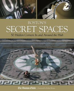 Boston's Secret Spaces: 50 Hidden Corners in and Around the Hub
