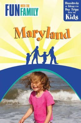 Fun with the Family Maryland: Hundreds of Ideas for Day Trips with the Kids