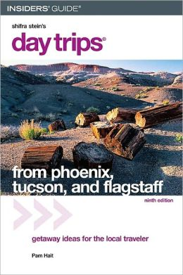 Day Trips from Phoenix, Tucson, and Flagstaff, 9th: Getaway Ideas for the Local Traveler (Day Trips Series)
