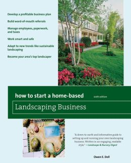 How to Start a Home-Based Landscaping Business, 6th: *Develop a profitable business plan *Build word-of-mouth referrals *Handle employees, paperwork, and taxes *Work smart and safe *Adapt to new trends like sustainable landscaping *Become your area's top