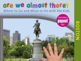 Are We Almost There? Boston: Where to Go and What to Do with the Kids