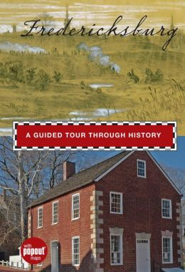 Fredericksburg: A Guided Tour through History