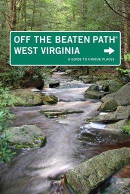 West Virginia Off the Beaten Path, 7th: A Guide to Unique Places