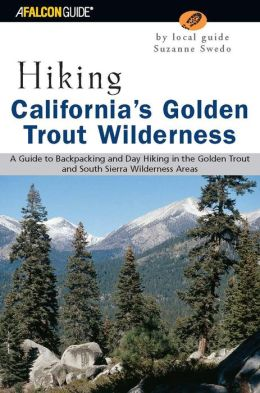 Hiking California's Golden Trout Wilderness: A Guide to Backpacking and Day Hiking in the Golden Trout and South Sierra Wildernesses