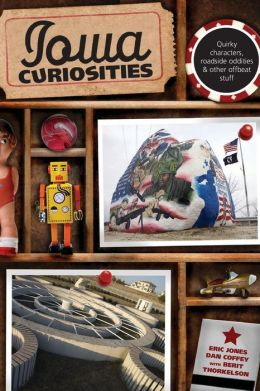Iowa Curiosities, 2nd: Quirky characters, roadside oddities & other offbeat stuff