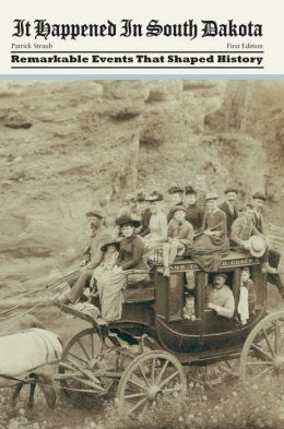 It Happened in South Dakota: Remarkable Events That Shaped History