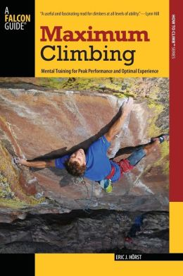 Maximum Climbing: Mental Training for Peak Performance and Optimal Experience