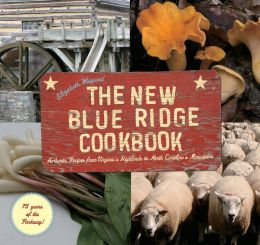 The New Blue Ridge Cookbook: Authentic Recipes from Virginia's Highlands to North Carolina's Mountains