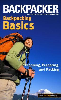 Backpacker Magazine's Backpacking Basics: Planning, Preparing, and Packing