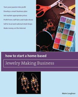 How to Start a Home-Based Jewelry Making Business: *Turn your passion into profit *Develop a smart business plan *Set market-appropriate prices *Profit ... on the Internet (Home-Based Business Series)