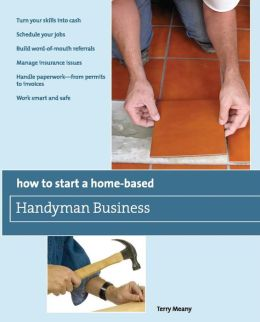 How to Start a Home-Based Handyman Business: *Turn your skills into cash *Schedule your jobs *Build word-of-mouth referrals *Manage insurance issues *Handle ... smart and safe (Home-Based Business Series)
