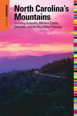 Insiders' Guide to North Carolina's Mountains, 10th: Including Asheville, Biltmore Estate, Cherokee, and the Blue Ridge Parkway