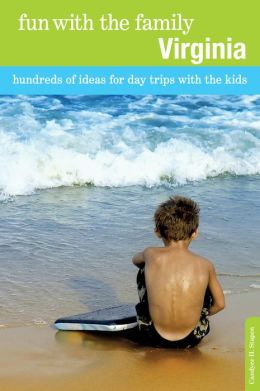 Virginia: Hundreds of Ideas for Day Trips with the Kids