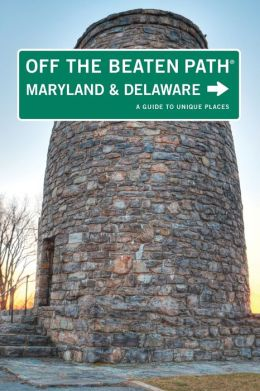 Maryland and Delaware Off the Beaten Path, 9th: A Guide to Unique Places