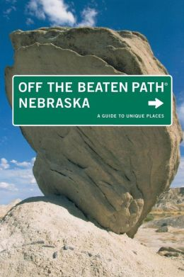 Nebraska Off the Beaten Path, 7th: A Guide to Unique Places
