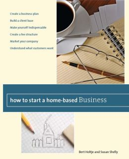 How to Start a Home-Based Business: Create a Business Plan*Build a Client Base*Make Yourself Indispensable - Create a Fee Structure - Market Your Company - Understand What Customers Want