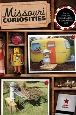 Missouri Curiosities, 3rd: Quirky Characters, Roadside Oddities & Other Offbeat Stuff
