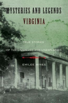 Mysteries and Legends of Virginia: True Stories of the Unsolved and Unexplained