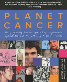 Planet Cancer: The Frequently Bizarre Yet Always Informative Experiences and Thoughts of Your Fellow Natives