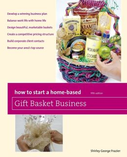 How to Start a Home-Based Gift Basket Business, 5th