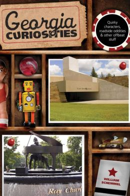 Georgia Curiosities, 3rd: Quirky Characters, Roadside Oddities & Other Offbeat Stuff