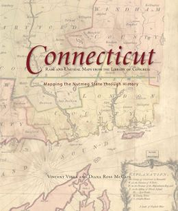 Connecticut: Mapping the Nutmeg State through History: Rare and Unusual Maps from the Library of Congress