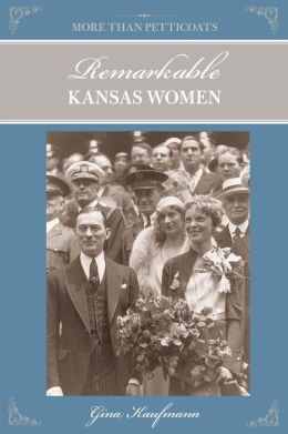More Than Petticoats: Remarkable Kansas Women