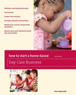 How to Start a Home-Based Day-Care Business, 6th