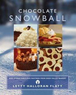 Chocolate Snowball: and Other Fabulous Pastries from Deer Valley Bakery