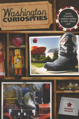Washington Curiosities, 3rd: Quirky Characters, Roadside Oddities & Other Offbeat Stuff