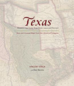 Texas: Mapping the Lone Star State through History: Rare and Unusual Maps from the Library of Congress